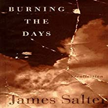 Burning the Days: Recollection (       UNABRIDGED) by James Salter Narrated by LJ Ganser