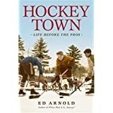 Hockey Town: Life Before the Prosby Ed Arnold