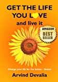 Get the Life You Love and Live it: A Simple Powerful Guide to Creating and Living the Life You Have Dreamed of (English Edition)