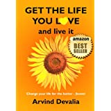 Get the Life You Love and Live It ~ Arvind Devalia