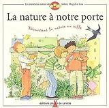 echange, troc Frédéric Lisak, Frédéric Pillot - La nature à notre porte : Découvrons la nature en ville