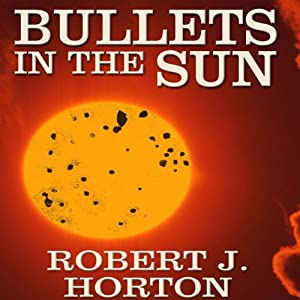 Bullets in the Sun: A Western Story | [Robert J. Horton]