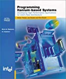 Programming Itanium-based Systems: Developing High Performance Applications for Intel's New Architecture