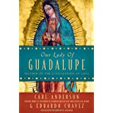 Our Lady of Guadalupe: Mother of the Civilization of Love ~ Carl Anderson