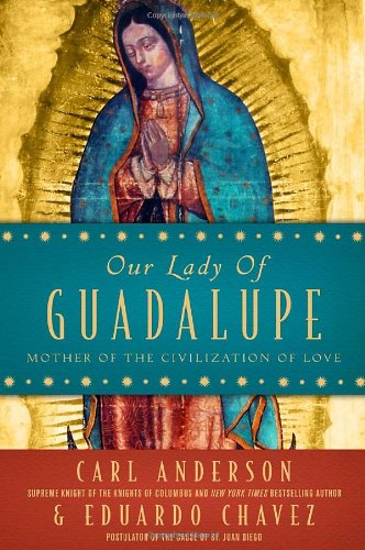 Our Lady of Guadalupe: Mother of the Civilization of Love