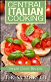 Central Italian Cooking: Simple Classic Recipes (Regional Italian Cooking Book 2)