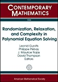 Randomization, Relaxation, and Complexity in Polynomial Equation Solving: Banff International Research Station Workshop on Randomization, Relaxation, ... Ontario, Canada (Contemporary Mathematics)