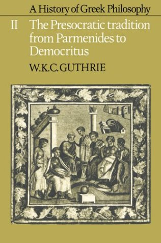 A History of Greek Philosophy, Vol. 2: The Presocratic Tradition from Parmenides to Democritus, W.K.C. GUTHRIE