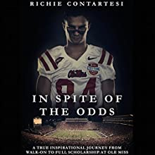 In Spite of the Odds: A True Inspirational Journey from Walk-on to Full Scholarship at Ole Miss Audiobook by Richie Contartesi Narrated by Richie Contartesi