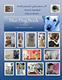 Professional Applications of Animal Assisted Interventions:Blue Dog Book Second Edition
