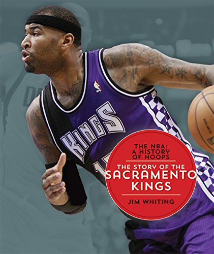 The NBA: A History of Hoops: The Story of the Sacramento Kings (NBA: A History of Hoops (Paperback))