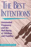img - for The Best Intentions: Unintended Pregnancy and the Well-Being of Children and Families book / textbook / text book