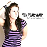 Ten Year Vamp Don't Act Like You Know Me