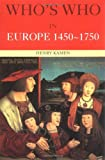 Who's Who in Europe 1450-1750 (041514728X) by Kamen, Henry