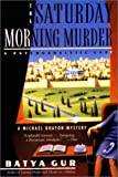 The Saturday Morning Murder: A Psychoanalytic Case (Michael Ohayon Mysteries, No. 1) (0060995084) by Batya Gur