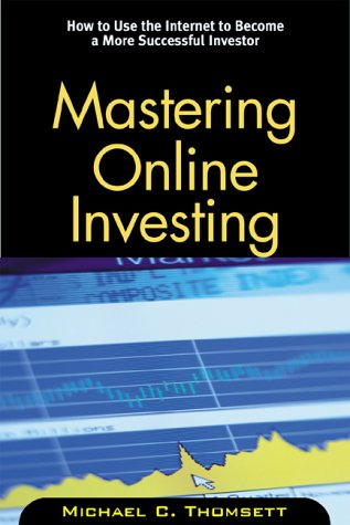 Mastering Online Investing: How to Use the Internet to Become a More Successful Investor