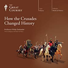 How the Crusades Changed History  by The Great Courses Narrated by Professor Philip Daileader