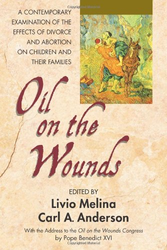 Oil on the Wounds: A Contemporary Examination of the Effects of Divorce and Abortion on Children and Their Families