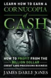 Cornucopia of Cash: How to Profit From The Billion Dollar Credit Card Processing Business