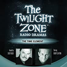 The Time Element: The Twilight Zone Radio Dramas  by Rod Serling Narrated by Bobby Slayton
