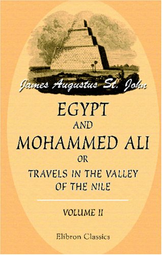 Egypt and Mohammed Ali; or, Travels in the Valley of the Nile: Volume 2