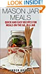 Mason Jar Meals: Quick and Easy Recip...