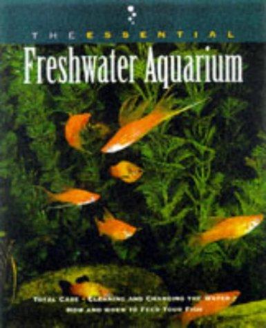 Image for The Essential Freshwater Aquarium (The Essential Guides)