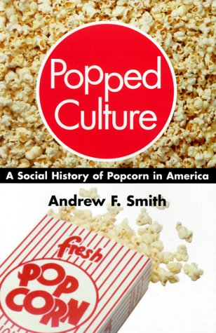Popped Culture: A Social History Of Popcorn In America