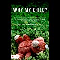 Why My Child?: A Clinical Guide for Helping Parents Survive the Sudden Death of a Child (       UNABRIDGED) by Stephanie A. Carson Narrated by Melissa Madole