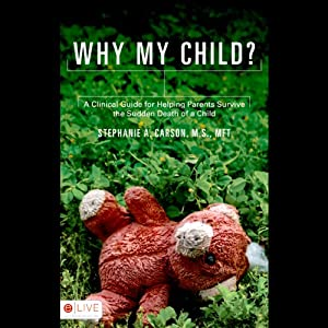 Why My Child?: A Clinical Guide for Helping Parents Survive the Sudden Death of a Child | [Stephanie A. Carson]