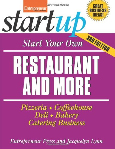 Start Your Own Restaurant Business and More: Pizzeria, Coffeehouse, Deli, Bakery, Catering Business