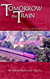 img - for Tomorrow the Train : Journey to the World Record by Tippins, Mona MacDonald (1999) Paperback book / textbook / text book