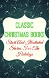 CLASSIC CHRISTMAS BOOKS - SHORT AND ILLUSTRATED STORIES