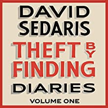 Theft by Finding: Diaries: Volume One Audiobook by David Sedaris Narrated by David Sedaris