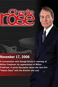 Charlie Rose with George Shultz; Milton Friedman; Nicholas Hytner, Richard Griffiths, Frances de la Tour, Samuel Barnett & Dominic Cooper (November 17, 2006)