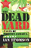 Ian Thomson The Dead Yard: Tales of Modern Jamaica