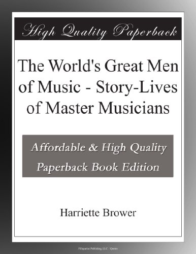 The World's Great Men of Music - Story-Lives of Master Musicians