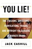You Lie!: The Evasions, Omissions, Fabrications, Frauds, and Outright Falsehoods of Barack Obama