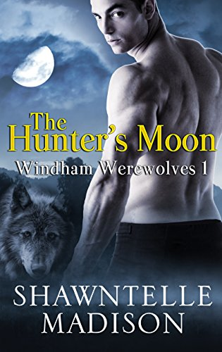 Shawntelle Madison - The Hunter's Moon (Windham Werewolves Book 1)