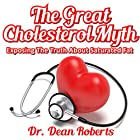 The Great Cholesterol Myth - Exposing the Truth About Saturated Fat Hörbuch von Dr. Dean Roberts Gesprochen von: Jeff Raynor