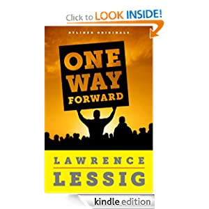 One Way Forward The Outsiders Guide to Fixing the Republic - Lawrence Lessig