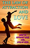 img - for THE LAW OF ATTRACTION: The Law of Attraction and Love, How to Attract Love and Live in Love (Self help, Religion and spirituality, Law of Attraction, Manifestation ... Miracles Now, Abundance, Prosperity) book / textbook / text book
