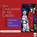 The Challenge of the Cross: Praying the Stations Audiobook by Alfred McBride Narrated by Alfred McBride,  Franciscan Media Staff