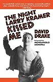 The Night Larry Kramer Kissed Me (0385472048) by Drake, David