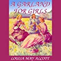 A Garland for Girls (       UNABRIDGED) by Louisa May Alcott Narrated by C. M. Hebert