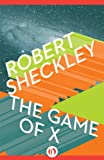 The Game of X: A Novel of Upmanship Espionage by Robert Sheckley