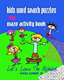 Kids Word Search Puzzles and Maze Activity Book Vol 2: Let s Learn the Alphabet