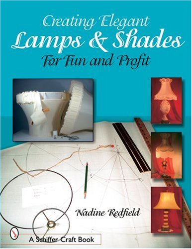 Creating Elegant Lamps & Shades for Fun and Profit (Schiffer Craft Book)