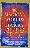 Magical Worlds of Harry Potter: A Treasury of Myths, Legends, and Fascinati (0613495772) by Colbert, David