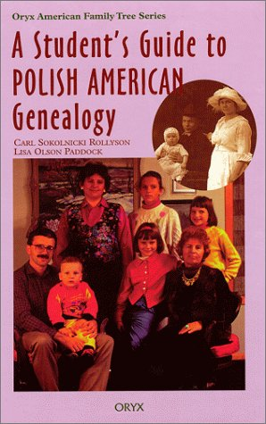 A Student's Guide to Polish American Genealogy (Oryx American Family Tree Series)